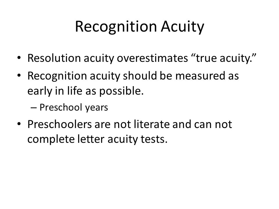 Recognition Acuity Resolution acuity overestimates true acuity.