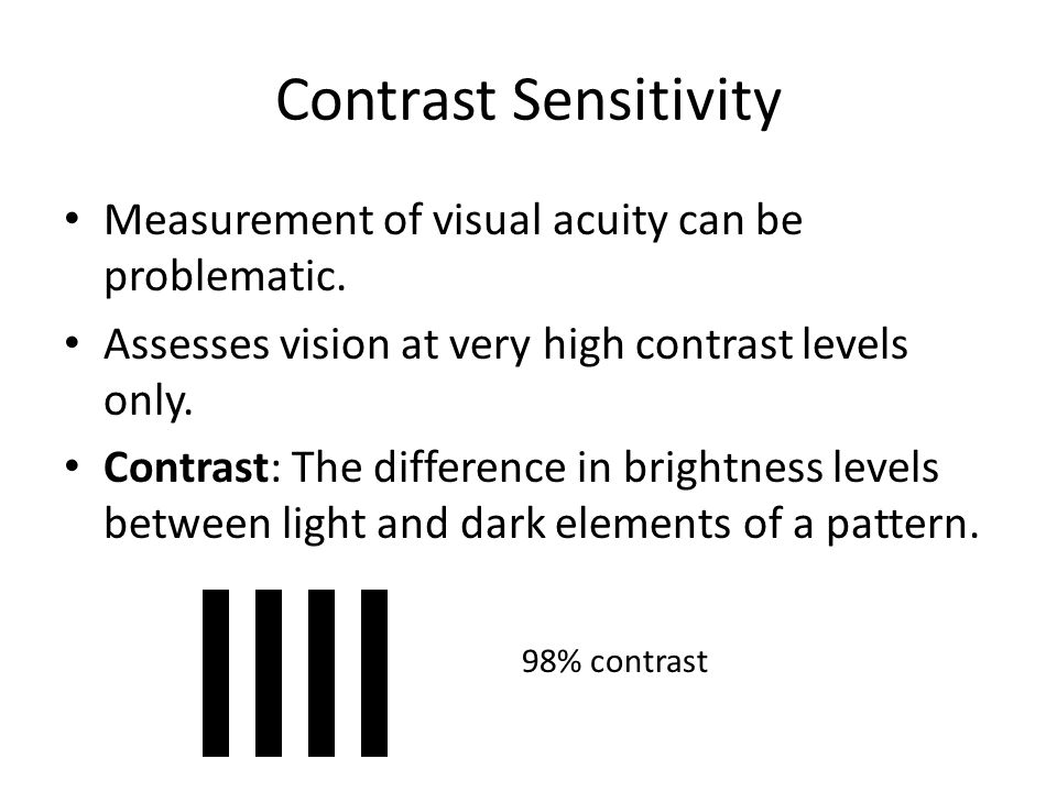 Contrast Sensitivity Measurement of visual acuity can be problematic.