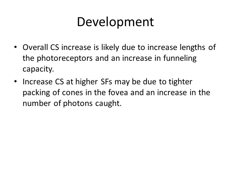 Development Overall CS increase is likely due to increase lengths of the photoreceptors and an increase in funneling capacity.