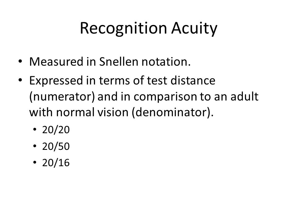 Recognition Acuity Measured in Snellen notation.