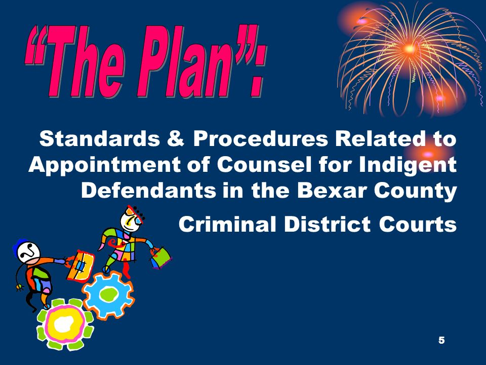 The Plan : Standards & Procedures Related to Appointment of Counsel for Indigent Defendants in the Bexar County Criminal District Courts.