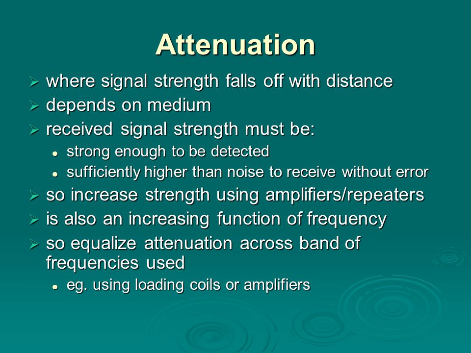 Attenuation where signal strength falls off with distance