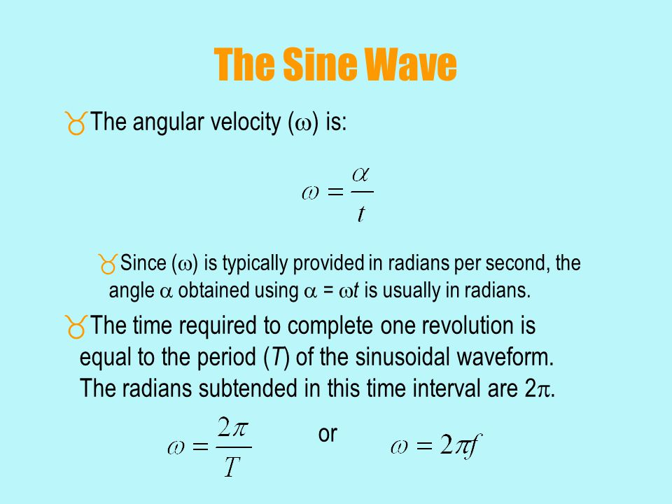 The Sine Wave The angular velocity () is: