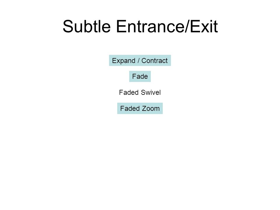 Subtle Entrance/Exit Expand / Contract Fade Faded Swivel Faded Zoom