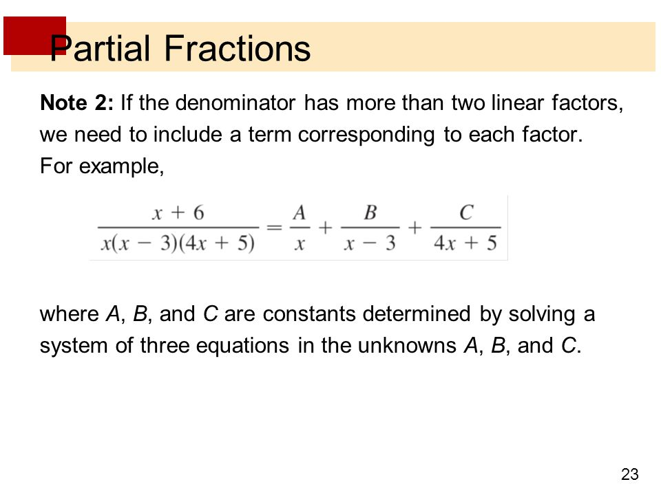 Partial Fractions Note 2: If the denominator has more than two linear factors, we need to include a term corresponding to each factor. For example,