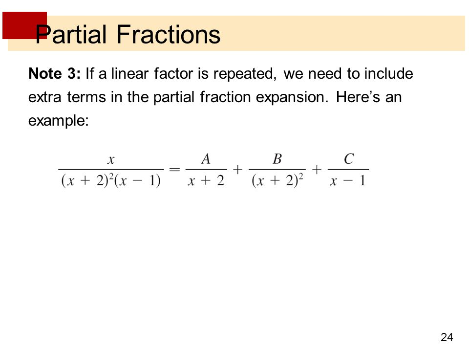 Partial Fractions Note 3: If a linear factor is repeated, we need to include extra terms in the partial fraction expansion.