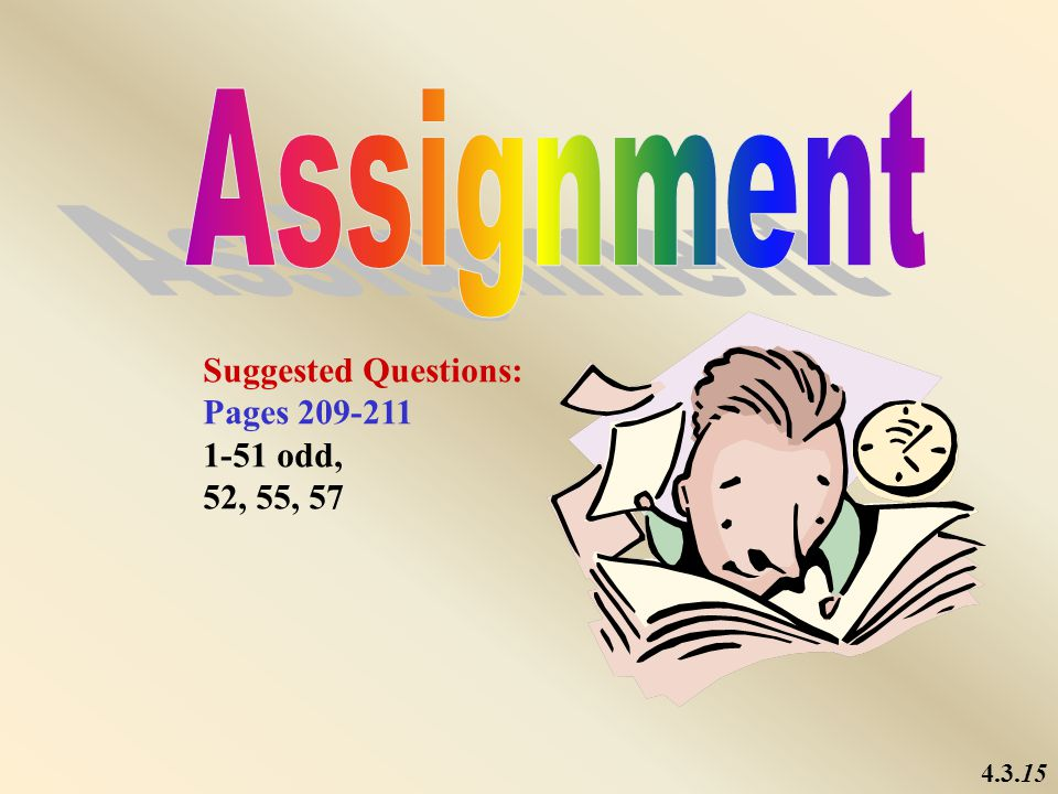 Assignment Suggested Questions: Pages 209-211 1-51 odd, 52, 55, 57