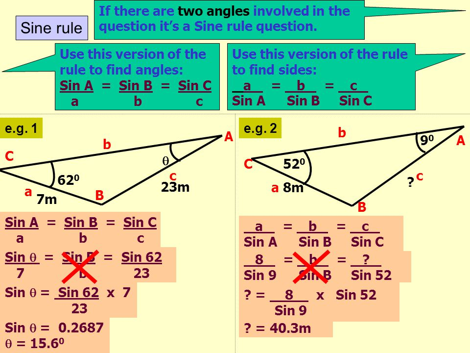 If there are two angles involved in the question it's a Sine rule question.