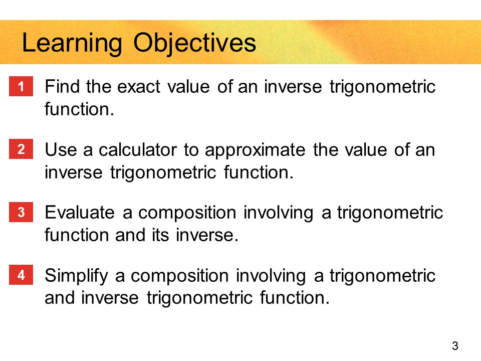 Learning Objectives Find the exact value of an inverse trigonometric function.