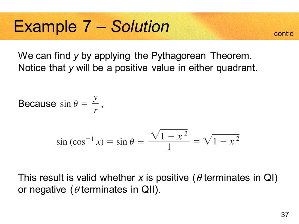 Example 7 – Solution cont'd. We can find y by applying the Pythagorean Theorem. Notice that y will be a positive value in either quadrant.