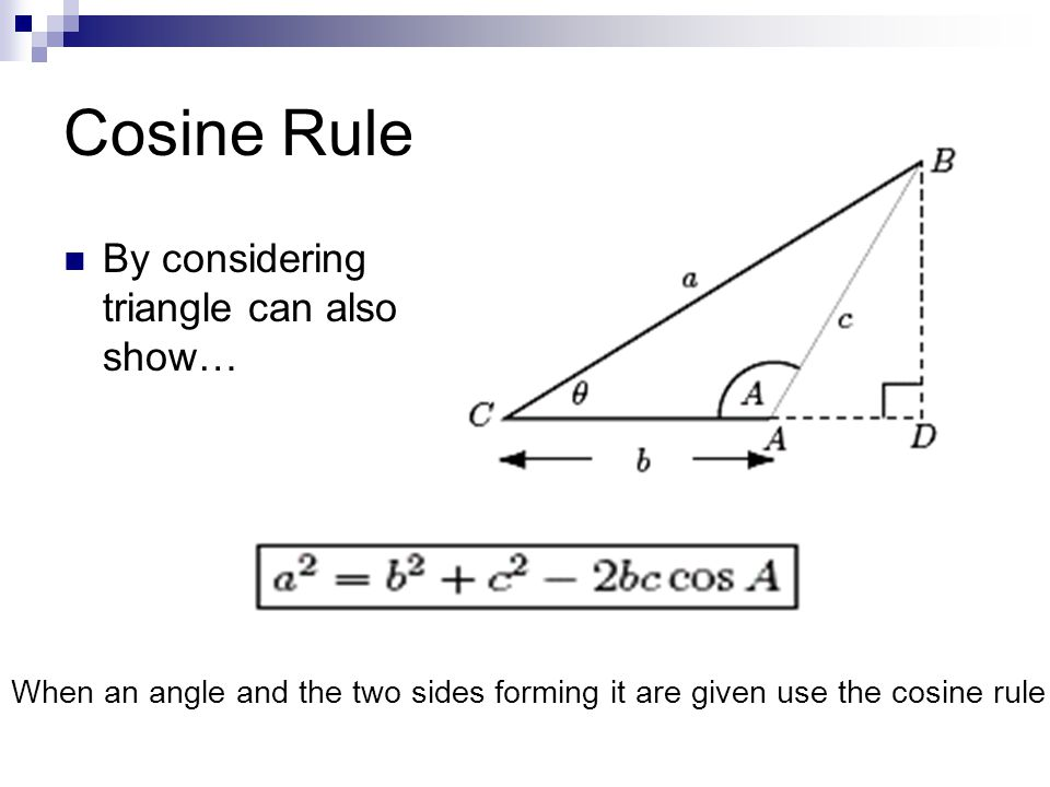 Cosine Rule By considering triangle can also show…