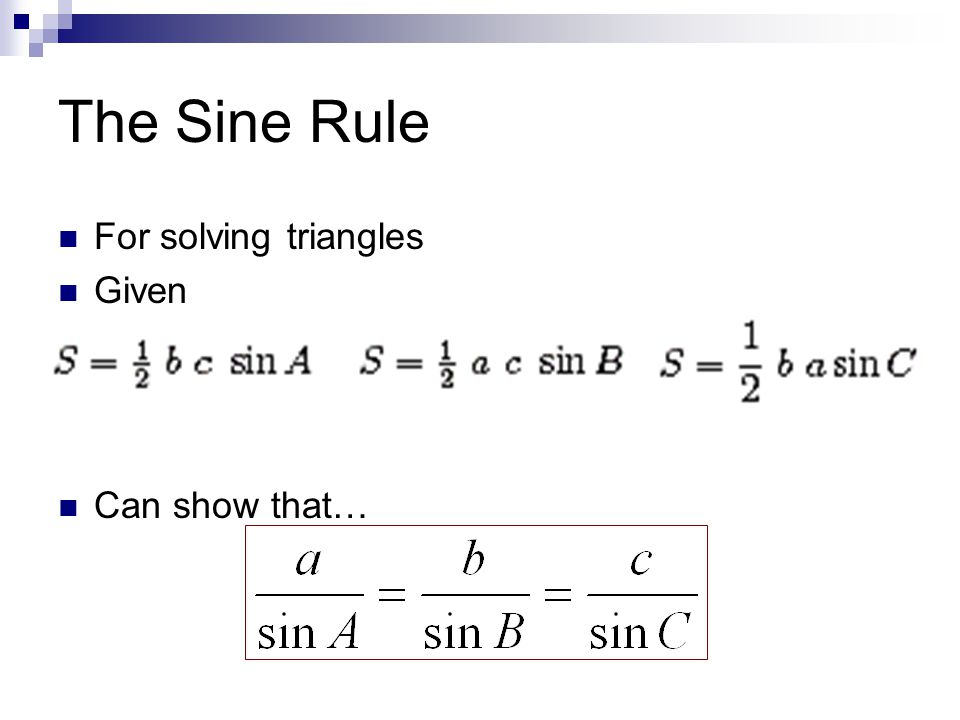 The Sine Rule For solving triangles Given Can show that…
