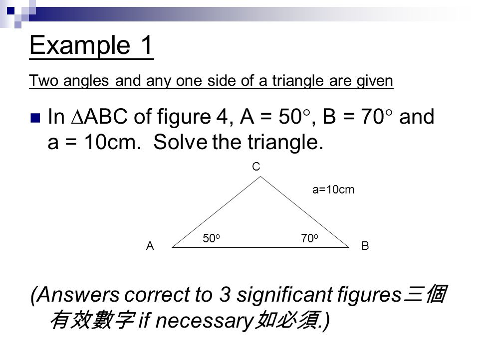 Example 1 Two angles and any one side of a triangle are given