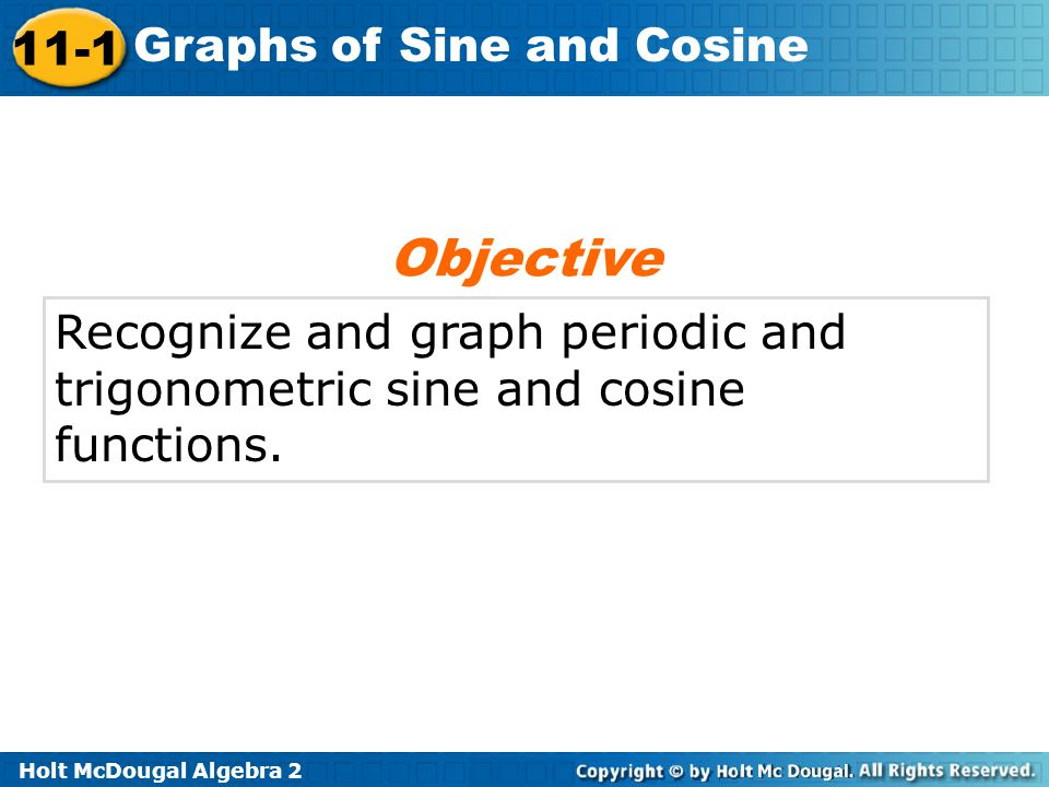 Objective Recognize and graph periodic and trigonometric sine and cosine functions.