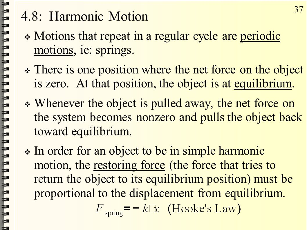 4.8: Harmonic Motion Motions that repeat in a regular cycle are periodic motions, ie: springs.