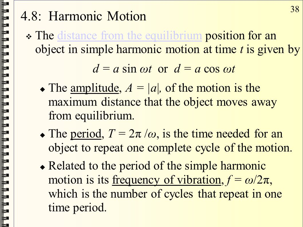 4.8: Harmonic Motion The distance from the equilibrium position for an object in simple harmonic motion at time t is given by.