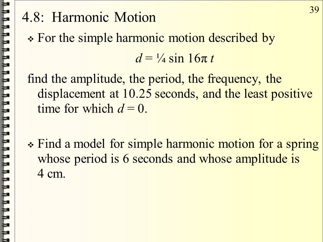 4.8: Harmonic Motion For the simple harmonic motion described by