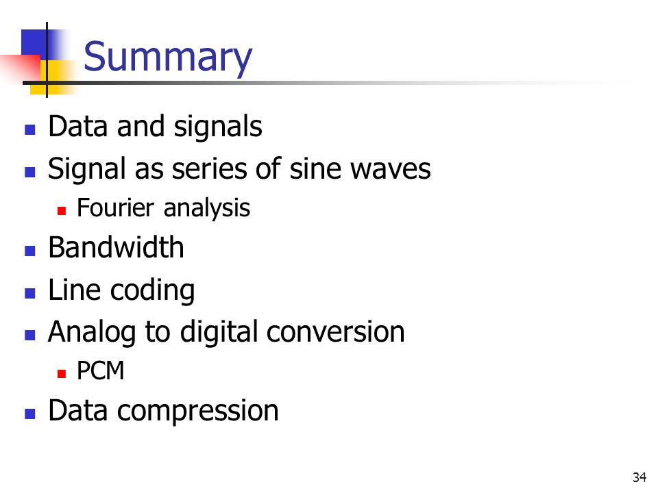Summary Data and signals Signal as series of sine waves Bandwidth