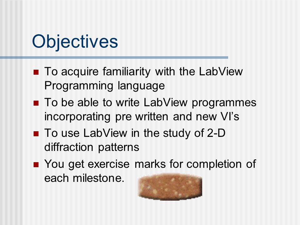 Objectives To acquire familiarity with the LabView Programming language.