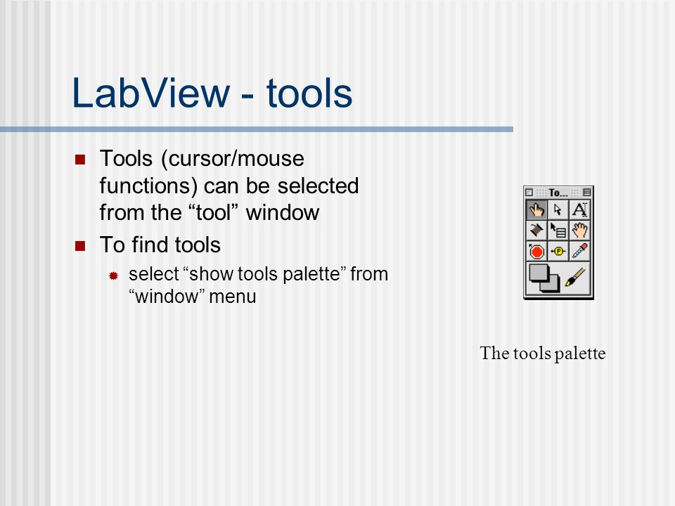 LabView - tools Tools (cursor/mouse functions) can be selected from the tool window. To find tools.