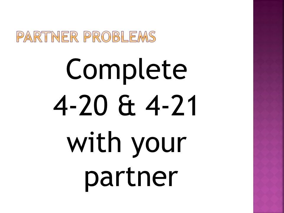 Complete 4-20 & 4-21 with your partner