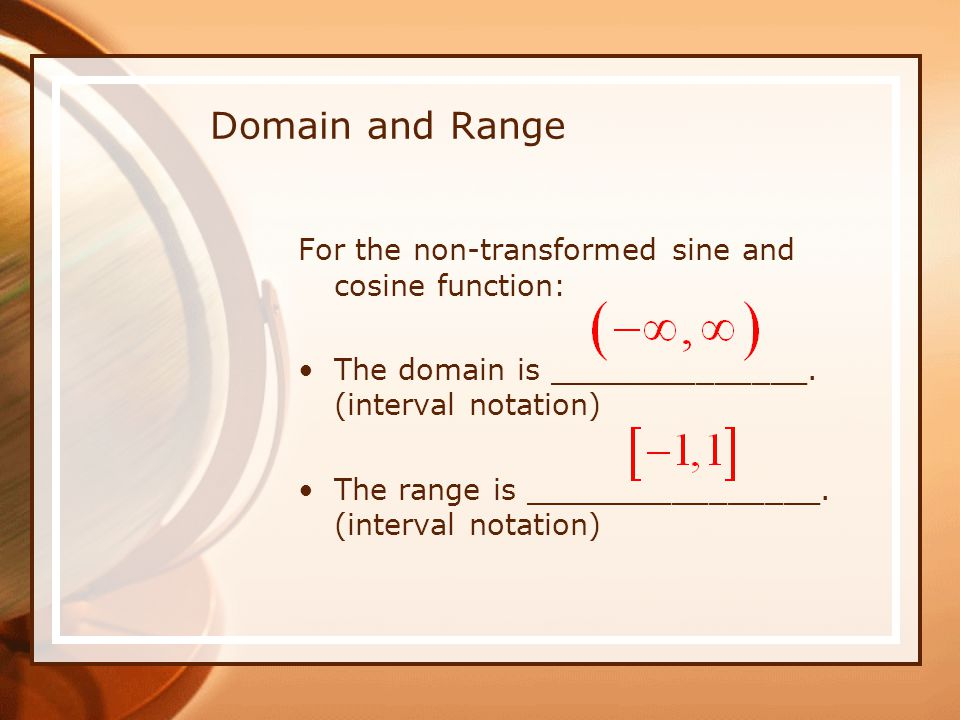 Domain and Range For the non-transformed sine and cosine function: