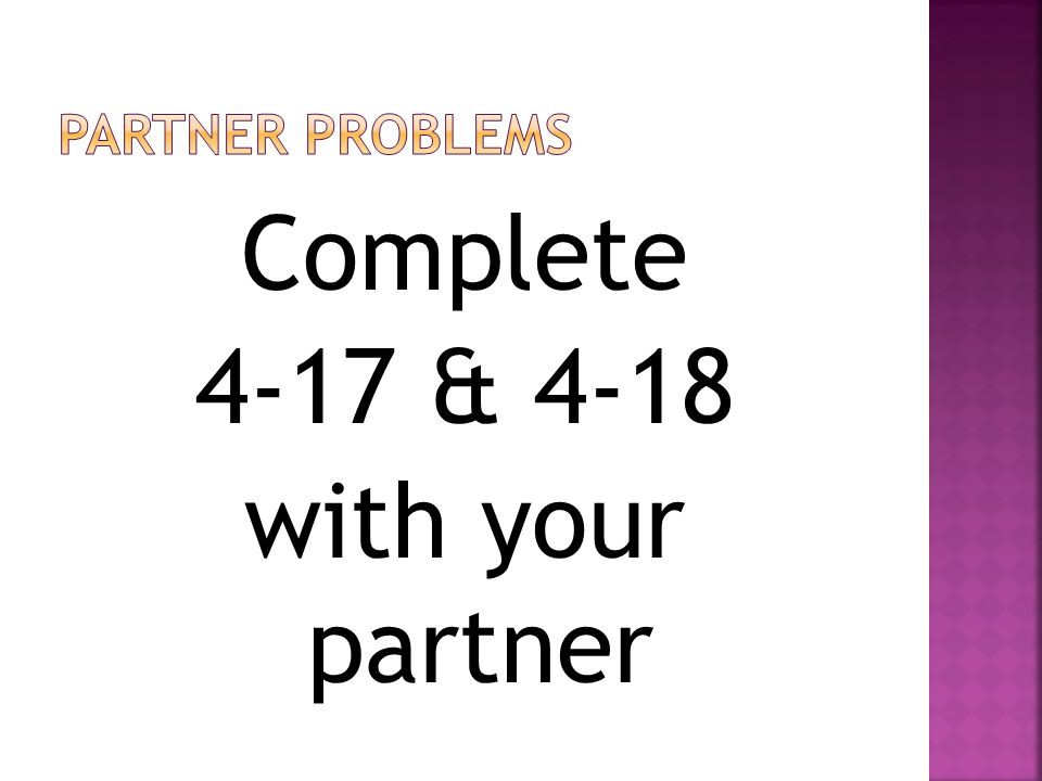 Complete 4-17 & 4-18 with your partner