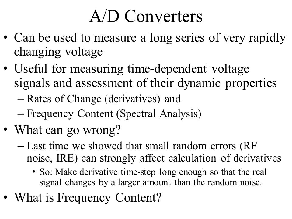 A/D Converters Can be used to measure a long series of very rapidly changing voltage.