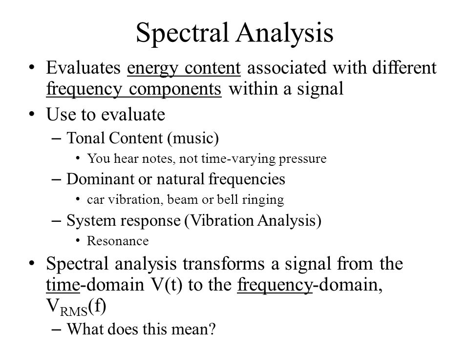 Spectral Analysis Evaluates energy content associated with different frequency components within a signal.