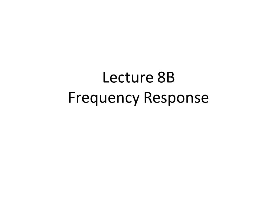 Lecture 8B Frequency Response