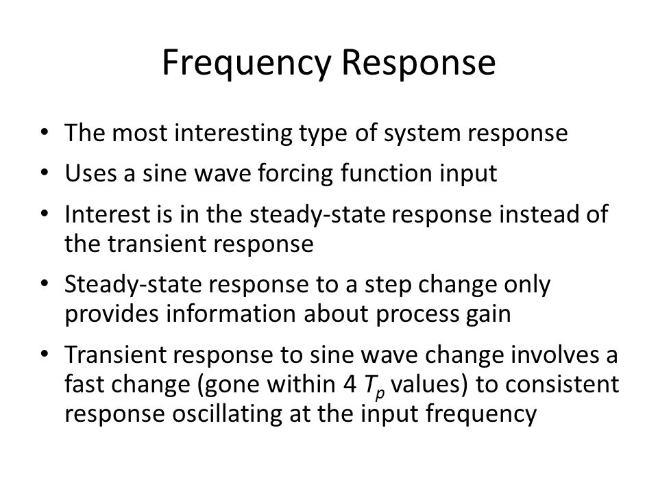 Frequency Response The most interesting type of system response