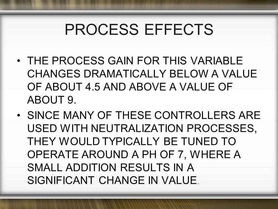 PROCESS EFFECTS THE PROCESS GAIN FOR THIS VARIABLE CHANGES DRAMATICALLY BELOW A VALUE OF ABOUT 4.5 AND ABOVE A VALUE OF ABOUT 9.