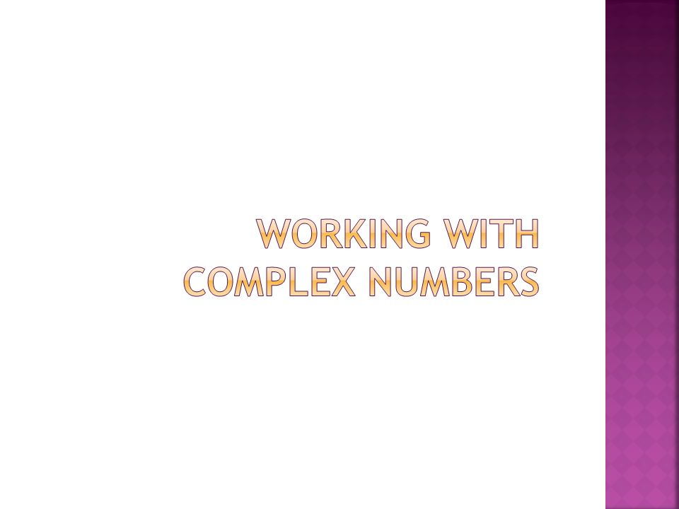 Working with Complex Numbers