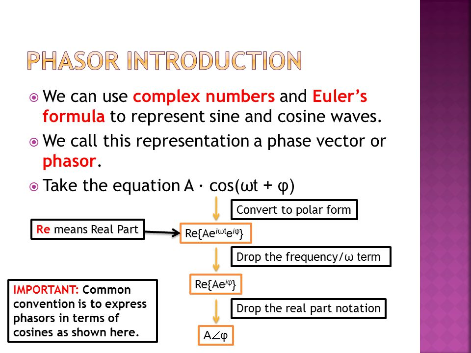 Phasor Introduction We can use complex numbers and Euler's formula to represent sine and cosine waves.
