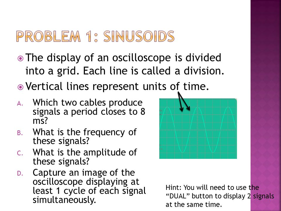 Problem 1: Sinusoids The display of an oscilloscope is divided into a grid. Each line is called a division.