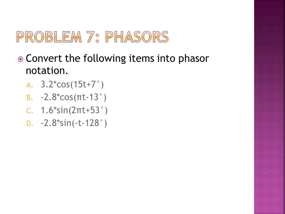 Problem 7: Phasors Convert the following items into phasor notation.
