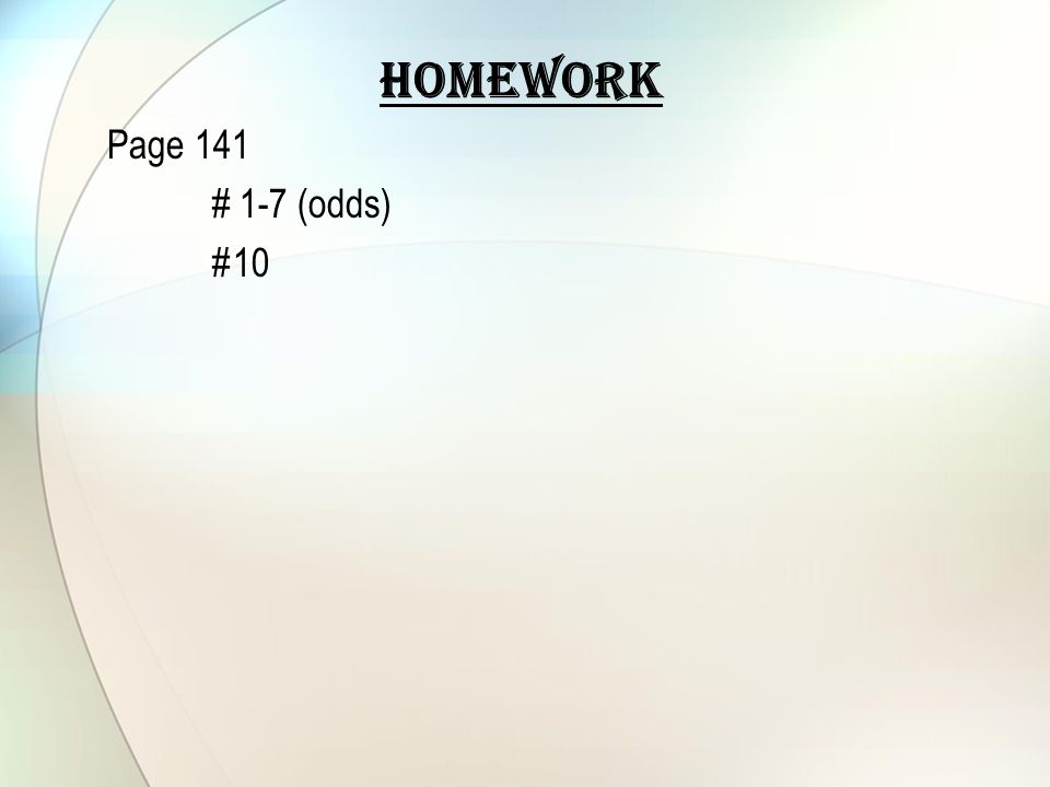 Homework Page 141 # 1-7 (odds) #10