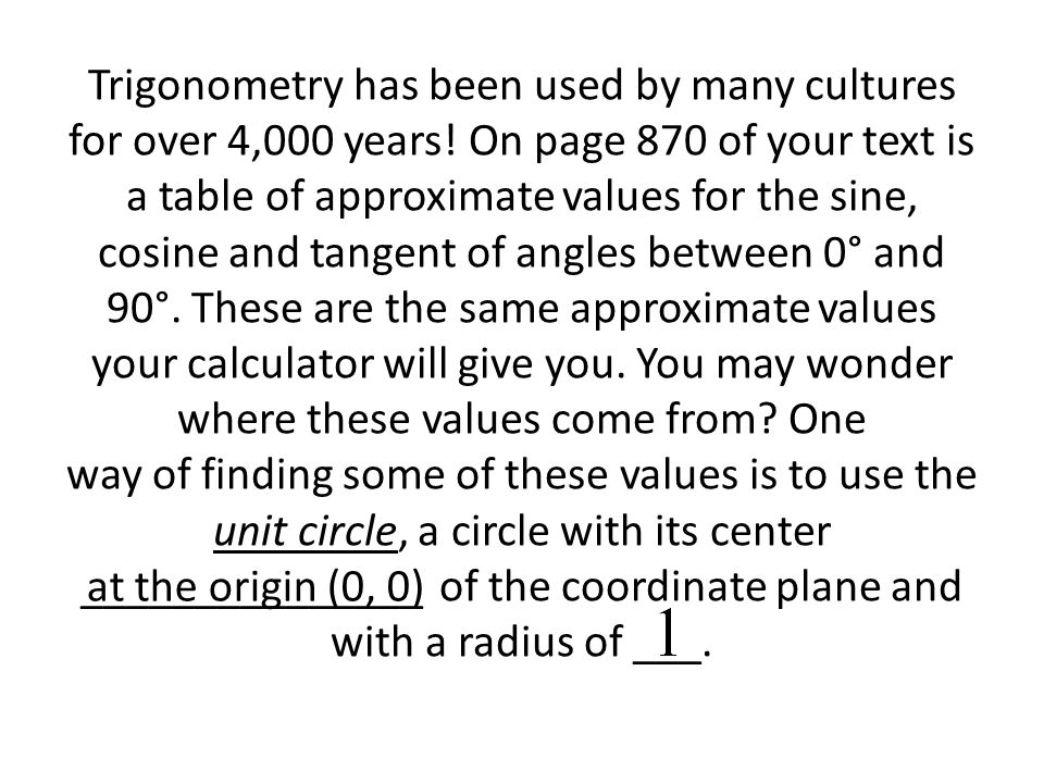 Trigonometry has been used by many cultures for over 4,000 years