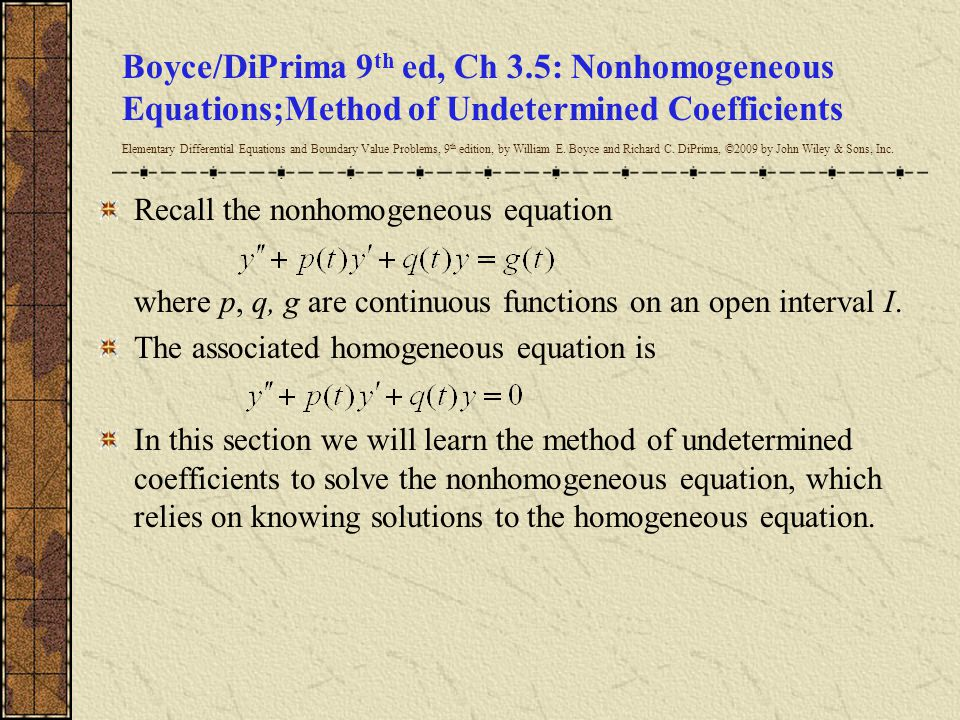 Boyce/DiPrima 9th ed, Ch 3.5: Nonhomogeneous Equations;Method of Undetermined Coefficients Elementary Differential Equations and Boundary Value Problems, 9th edition, by William E. Boyce and Richard C. DiPrima, ©2009 by John Wiley & Sons, Inc.