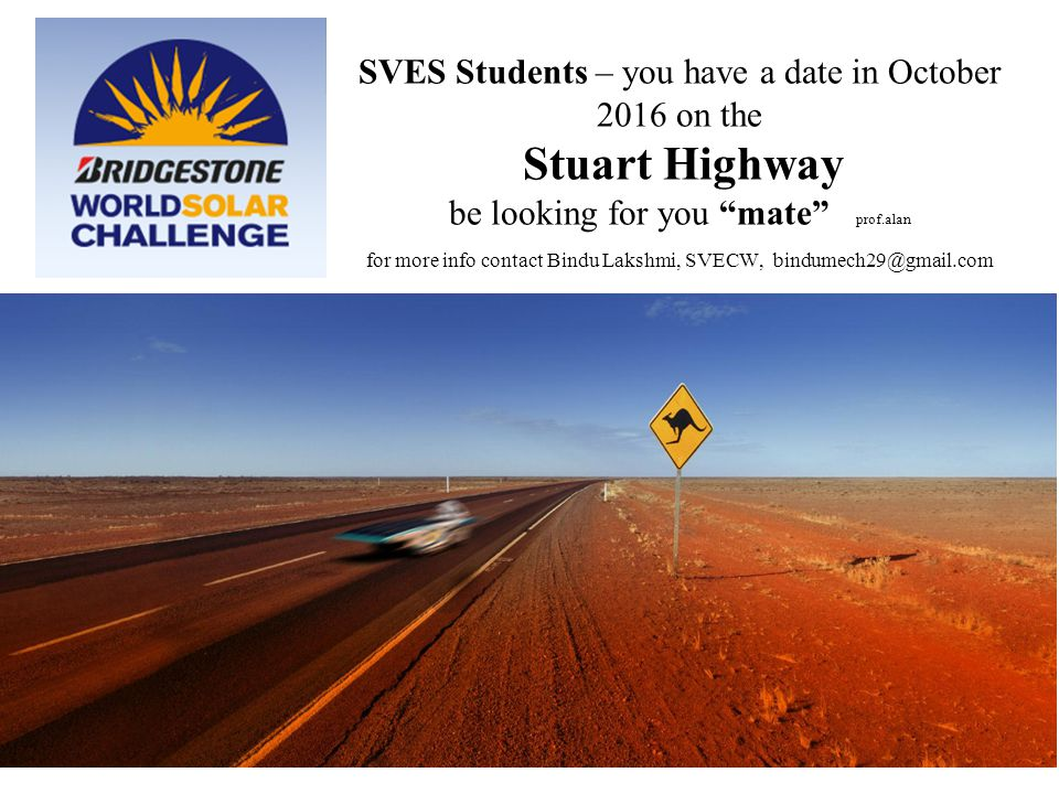 SVES Students – you have a date in October 2016 on the Stuart Highway be looking for you mate prof.alan for more info contact Bindu Lakshmi, SVECW, bindumech29@gmail.com