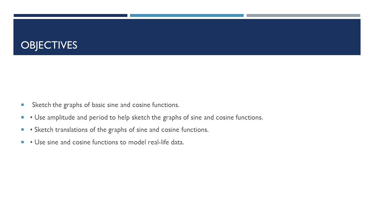 Objectives Sketch the graphs of basic sine and cosine functions.