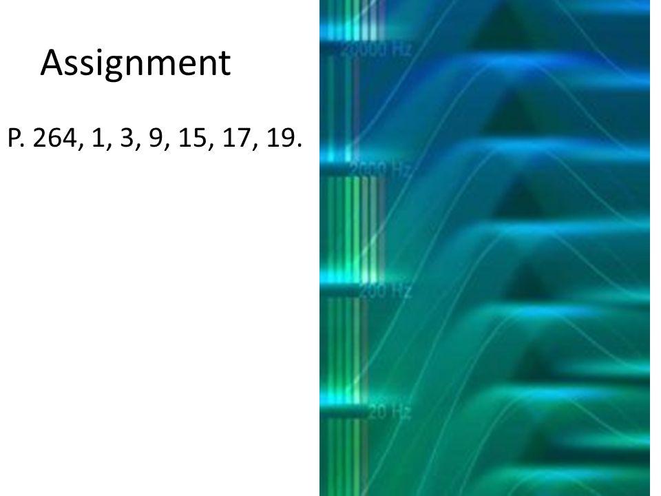 Assignment P. 264, 1, 3, 9, 15, 17, 19.
