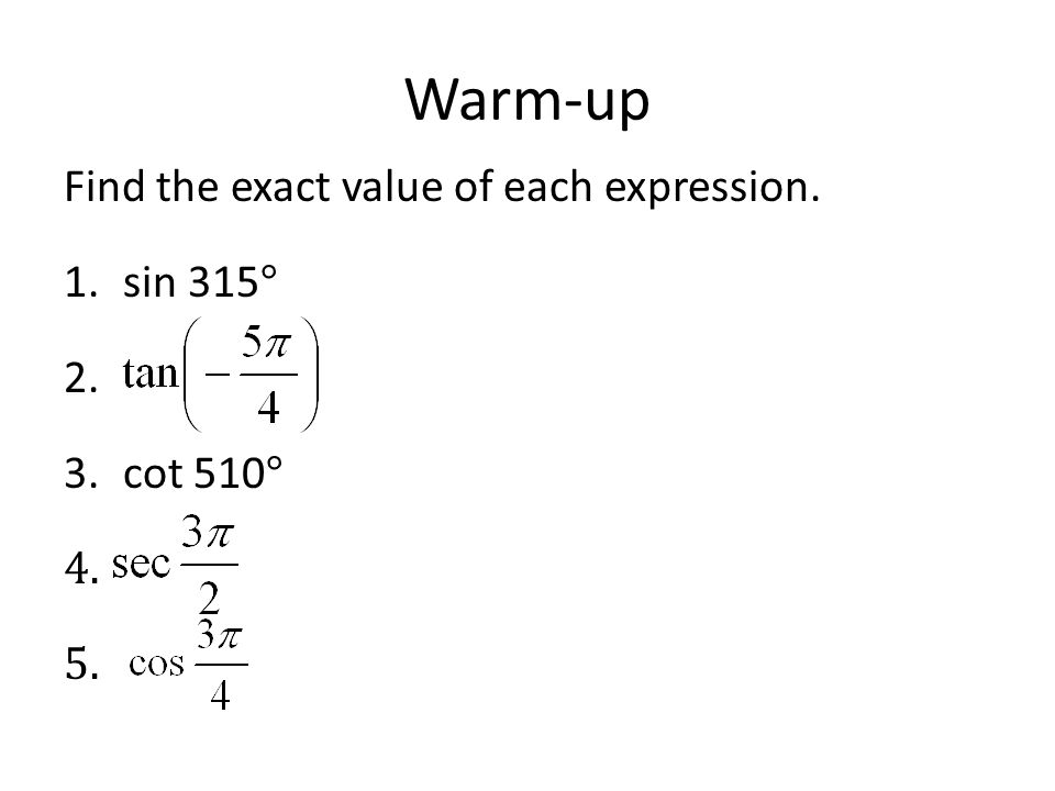 Warm-up Find the exact value of each expression. sin 315° cot 510°
