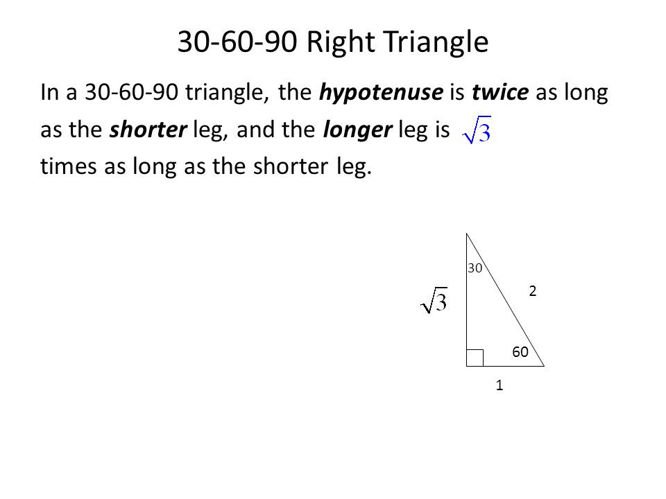 30-60-90 Right Triangle In a 30-60-90 triangle, the hypotenuse is twice as long. as the shorter leg, and the longer leg is.