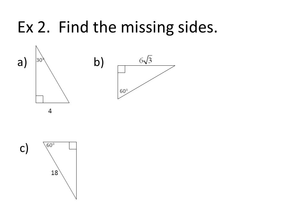 Ex 2. Find the missing sides.