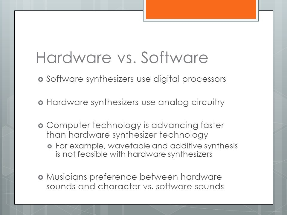 Hardware vs. Software Software synthesizers use digital processors
