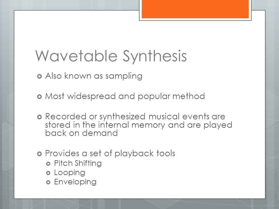 Wavetable Synthesis Also known as sampling