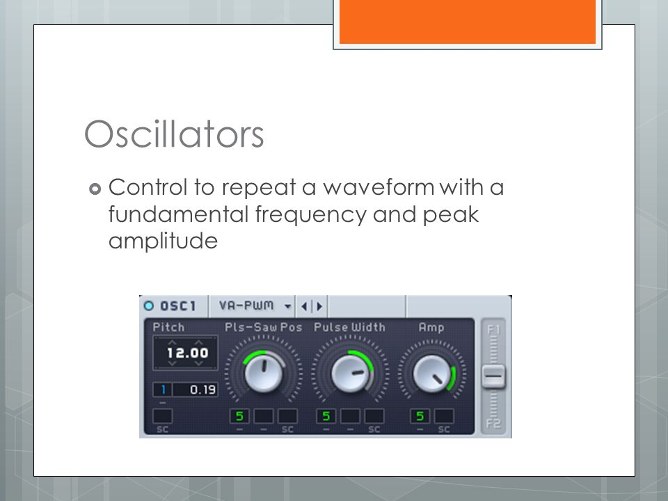 Oscillators Control to repeat a waveform with a fundamental frequency and peak amplitude