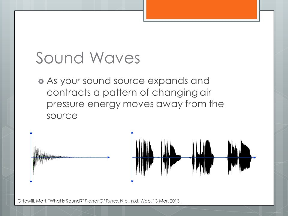 Sound Waves As your sound source expands and contracts a pattern of changing air pressure energy moves away from the source.