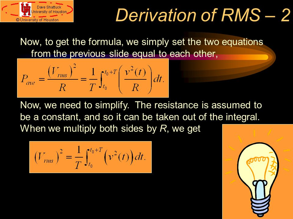 Derivation of RMS – 2 Now, to get the formula, we simply set the two equations from the previous slide equal to each other,